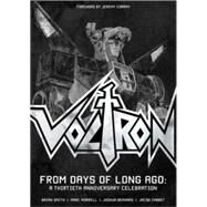 Voltron: From Days of Long Ago A Thirtieth Anniversary Celebration by Smith, Brian; Morrell, Marc; Todd, Traci; Elzway, Sam, 9781421575407