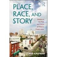 Place, Race, and Story: Essays on the Past and Future of Historic Preservation by Kaufman; Ned, 9780415965408