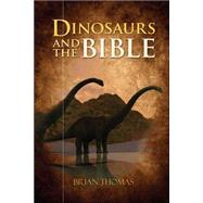 Dinosaurs and the Bible by Thomas, Brian, 9780736965408