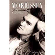 MORRISSEY IN CONVERSATION The Essential Interviews by Woods, Paul A., 9780859655408