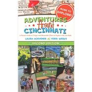 Adventures Around Cincinnati: A Parent's Guide to Unique and Memorable Places to Explore With Your Kids by Hoevener, Laura; Weeks, Terri, 9780991085408