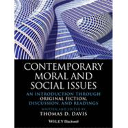 Contemporary Moral and Social Issues An Introduction through Original Fiction, Discussion, and Readings by Davis, Thomas D., 9781118625408