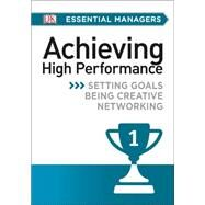 DK Essential Managers: Achieving High Performance by Bourne, Pippa ; Bourne, Mike, 9781465435408