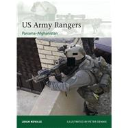 US Army Rangers 1989–2015 Panama to Afghanistan by Neville, Leigh; Dennis, Peter, 9781472815408