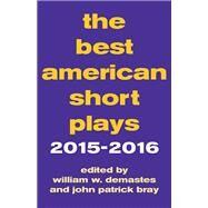 The Best American Short Plays 2015-2016 by Demastes, William W.; Bray, John Patrick, 9781495065408