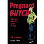Pregnant Butch Nine Long Months Spent in Drag by Summers, A. K., 9781593765408