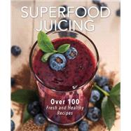 Superfood Juicing: Over 75 Fresh and Healthy Recipes by Haupert, Tina, 9781604335408