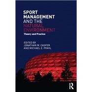 Sport Management and the Natural Environment: Theory and Practice by Casper; Jonathan, 9780415715409