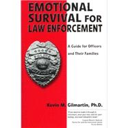 Emotional Survival for Law Enforcement: A Guide for Officers and Their Families by Kevin M Gilmartin, 9780971725409