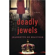 Deadly Jewels A Novel by De Beauvoir, Jeannette, 9781250045409