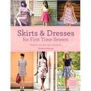 Skirts & Dresses for First Time Sewers: Patterns, Tutorials, Tips, and Advice by Haynes, Christine, 9781438005409