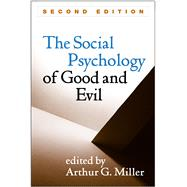 The Social Psychology of Good and Evil, Second Edition by Miller, Arthur G., 9781462525409