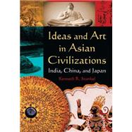 Ideas and Art in Asian Civilizations: India, China and Japan: India, China and Japan by Stunkel,Kenneth R., 9780765625410