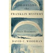 Unravelling the Franklin Mystery by Woodman, David C., 9780773545410