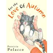 For the Love of Autumn by Polacco, Patricia (Author); Polacco, Patricia (Illustrator), 9780399245411