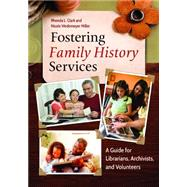 Fostering Family History Services by Clark, Rhonda; Miller, Nicole, 9781610695411