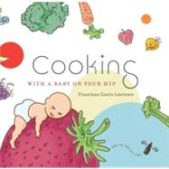 Cooking With a Baby on Your Hip by LAWRENCE FRANCINNE CASCIO, 9780982345412