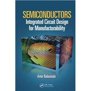Semiconductors: Integrated Circuit Design for Manufacturability by Balasinski; Artur, 9781138075412