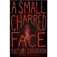 A Small Charred Face by Sakuraba, Kazuki; Allen, Jocelyne, 9781421595412