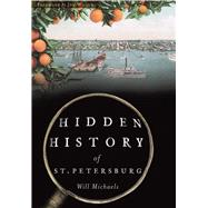 Hidden History of St. Petersburg by Michaels, Will; Wilson, Jon, 9781467135412