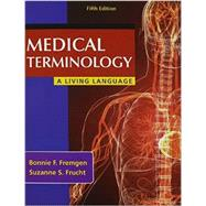 Medical Terminology A Living Language PLUS MyMedicalTerminologyLab -- Access Card Package by Fremgen, Bonnie F.; Frucht, Suzanne S., 9780133975413
