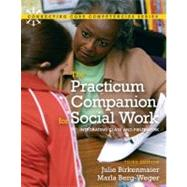 Practicum Companion for Social Work Integrating Class and Fieldwork, The by Birkenmaier, Julie M.; Berg-Weger, Marla, 9780205795413