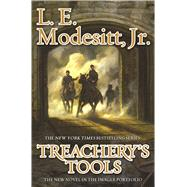 Treachery's Tools by Modesitt, L. E., 9780765385413
