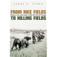 From Rice Fields to Killing Fields by Tyner, James A., 9780815635413
