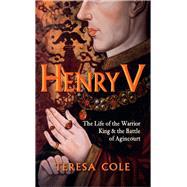 Henry V by Cole, Teresa, 9781445655413