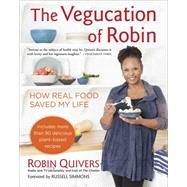 The Vegucation of Robin: How Real Food Saved My Life by Quivers, Robin; Holtzman, Rachel (CON); Simmons, Russell, 9781583335413