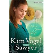 When Grace Sings by Sawyer, Kim Vogel, 9781594155413