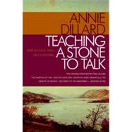 Teaching a Stone to Talk : Expeditions and Encounters by Dillard, Annie, 9780060915414