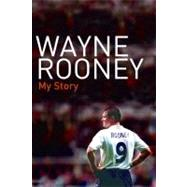 Wayne Rooney : My Story by Rooney, Wayne, 9780061455414