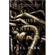 All Those Vanished Engines by Park, Paul, 9780765375414