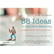 88 Ideas to Teach More Effectively: Forget being the favourite! by Bowman; Tim, 9781138675414