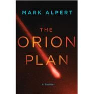 The Orion Plan A Thriller by Alpert, Mark, 9781250065414