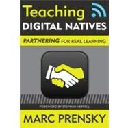 Teaching Digital Natives : Partnering for Real Learning by Marc Prensky, 9781412975414