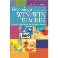 Becoming a Win-win Teacher: Survival Strategies for the Beginning Educator by Bluestein, Jane, 9781632205414