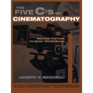 The Five C's of Cinematography: Motion Picture Filming Techniques by Mascelli, Joseph V., 9781879505414