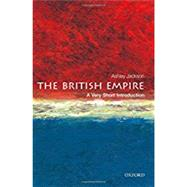 The British Empire: A Very Short Introduction by Jackson, Ashley, 9780199605415