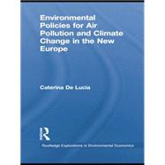 Environmental Policies for Air Pollution and Climate Change in the New Europe by De Lucia; Caterina, 9781138805415