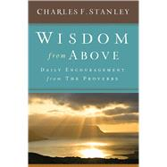 Wisdom from Above Daily Encouragement from the Proverbs by Stanley, Charles F., 9781501135415