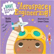Baby Loves Aerospace Engineering! by Spiro, Ruth; Chan, Irene, 9781580895415