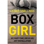 Box Girl My Part Time Job as An Art Installation by Snellings, Lilibet, 9781593765415