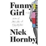Funny Girl A Novel by Hornby, Nick, 9781594205415