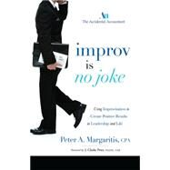 Improv Is No Joke: Using Improvisation to Create Positive Results in Leadership and Life by Margaritis, Peter A., 9781599325415