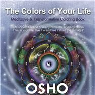 The Colors of Your Life A Meditative and Transformative Coloring Book by Unknown, 9781938755415