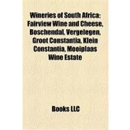 Wineries of South Afric : Fairview Wine and Cheese, Boschendal, Vergelegen, Groot Constantia, Klein Constantia, Mooiplaas Wine Estate by , 9781157155416