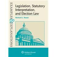 Examples & Explanations: Legislation, Statutory Interpretation, and Election Law by Hasen, Richard L., 9781454845416