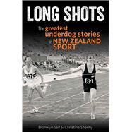 Long Shots: The Most Inspiring Against-the-odds Tales in New Zealand Sport by Sell, Bronwyn, 9781877505416